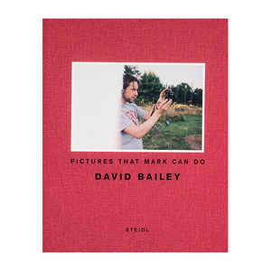 David Bailey : Pictures That Mark Can Do